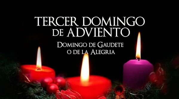 TERCER DOMINGO DE ADVIENTO: DOMINGO DE GAUDETE - 2019